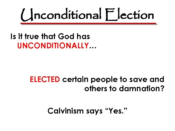 Unconditional Election Is it true that God has UNCONDITIONALLY… ELECTED certain people to save