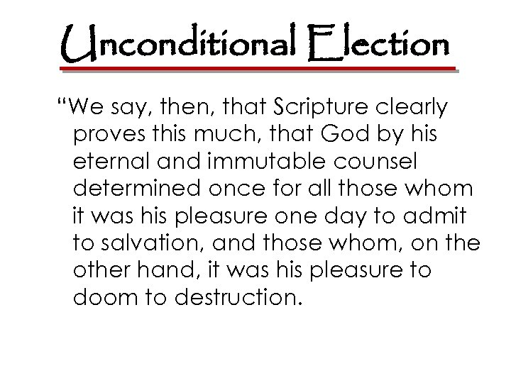 """Unconditional Election """"We say, then, that Scripture clearly proves this much, that God by"""