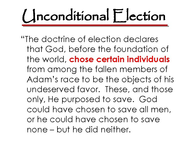 """Unconditional Election """"The doctrine of election declares that God, before the foundation of the"""