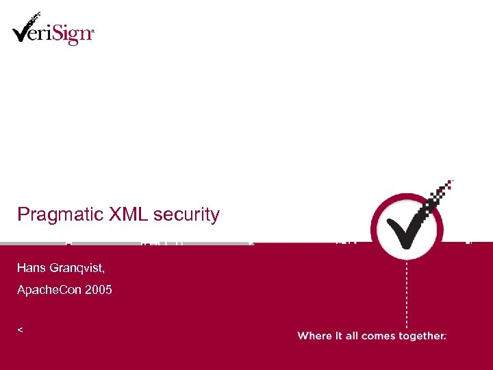Pragmatic XML security Hans Granqvist, Apache. Con 2005 <hans@apache. org>