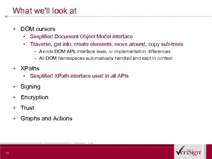 What we'll look at + DOM cursors ▪ Simplified Document Object Model interface ▪