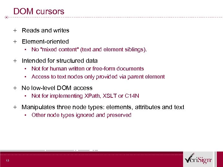 DOM cursors + Reads and writes + Element-oriented ▪ No