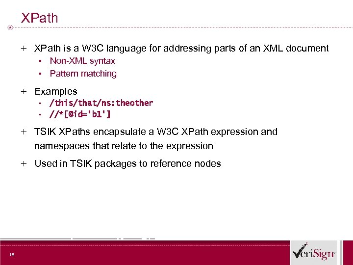 XPath + XPath is a W 3 C language for addressing parts of an