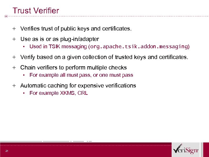 Trust Verifier + Verifies trust of public keys and certificates. + Use as is
