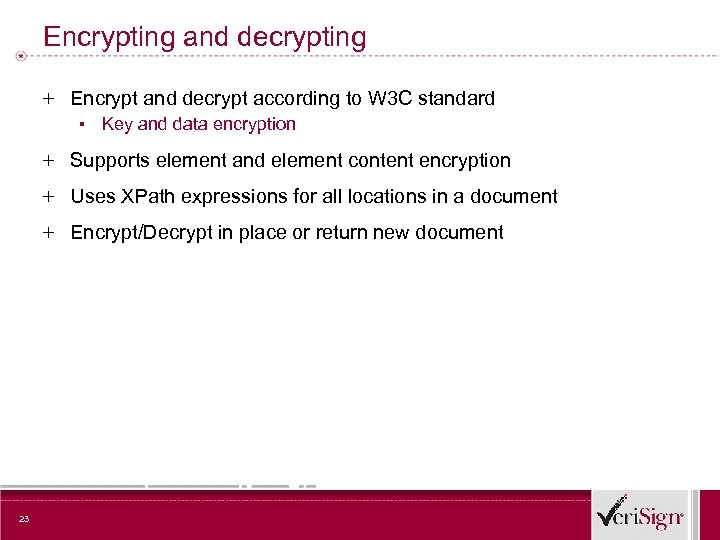 Encrypting and decrypting + Encrypt and decrypt according to W 3 C standard ▪