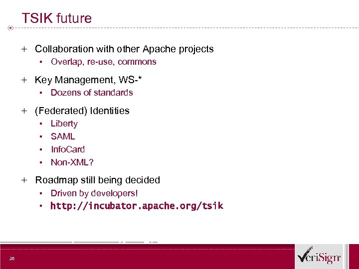 TSIK future + Collaboration with other Apache projects ▪ Overlap, re-use, commons + Key