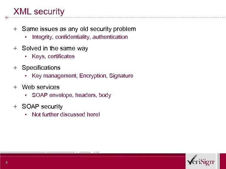 XML security + Same issues as any old security problem ▪ Integrity, confidentiality, authentication