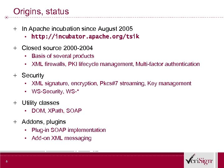 Origins, status + In Apache incubation since August 2005 ▪ http: //incubator. apache. org/tsik