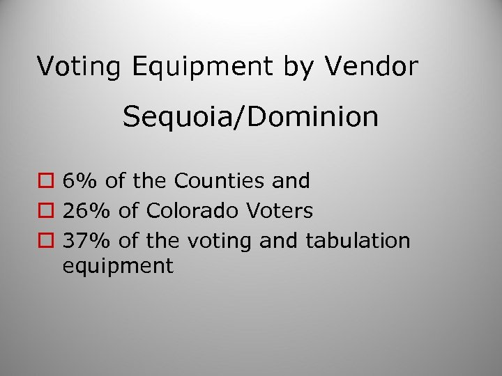 Voting Equipment by Vendor Sequoia/Dominion o 6% of the Counties and o 26% of