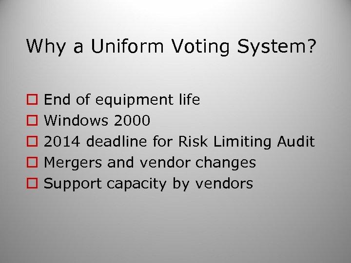 Why a Uniform Voting System? o o o End of equipment life Windows 2000