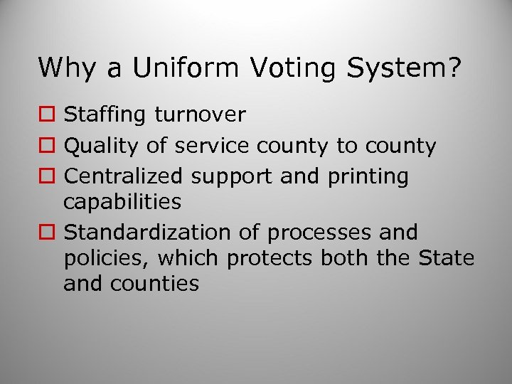 Why a Uniform Voting System? o Staffing turnover o Quality of service county to