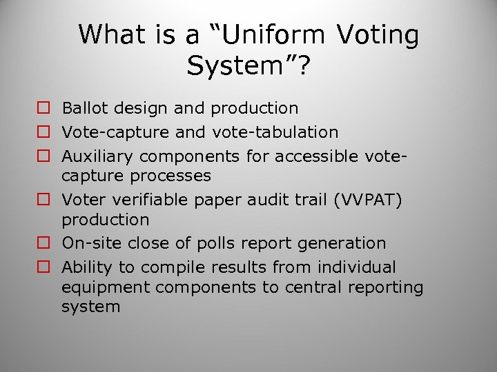 """What is a """"Uniform Voting System""""? o Ballot design and production o Vote-capture and"""