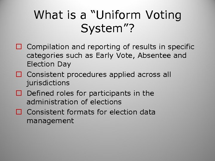 """What is a """"Uniform Voting System""""? o Compilation and reporting of results in specific"""