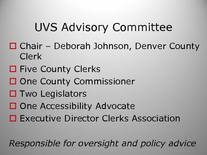 UVS Advisory Committee o Chair – Deborah Johnson, Denver County Clerk o Five County
