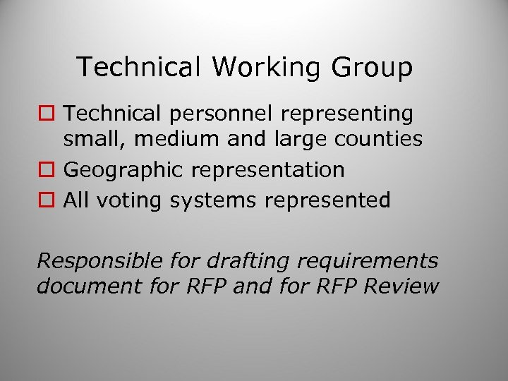 Technical Working Group o Technical personnel representing small, medium and large counties o Geographic