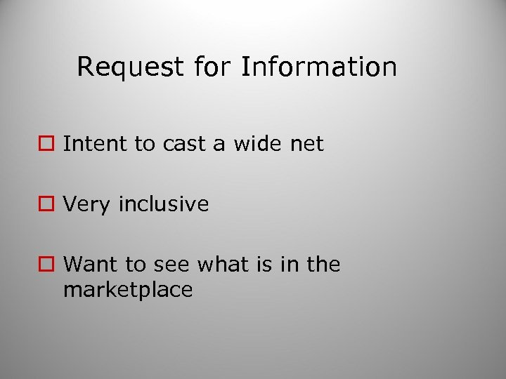 Request for Information o Intent to cast a wide net o Very inclusive o