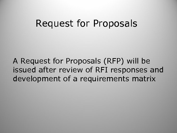 Request for Proposals A Request for Proposals (RFP) will be issued after review of