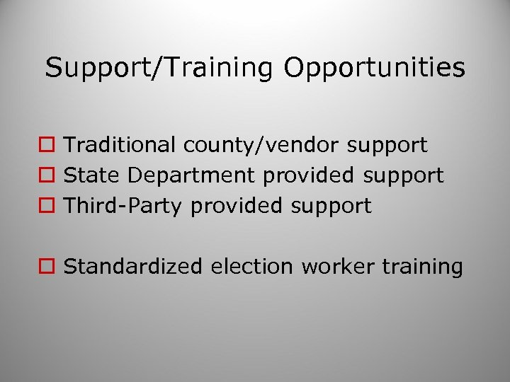 Support/Training Opportunities o Traditional county/vendor support o State Department provided support o Third-Party provided