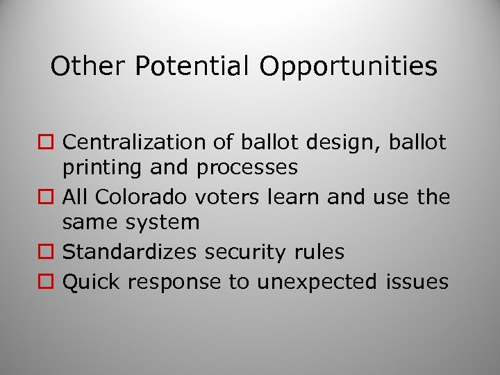 Other Potential Opportunities o Centralization of ballot design, ballot printing and processes o All