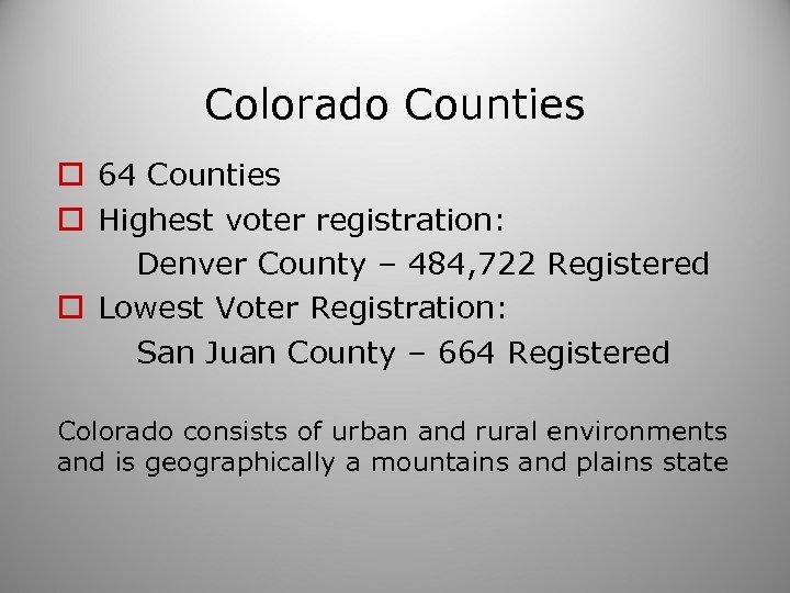 Colorado Counties o 64 Counties o Highest voter registration: Denver County – 484, 722