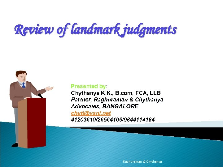 Review of landmark judgments Presented by: Chythanya K. K. , B. com, FCA, LLB
