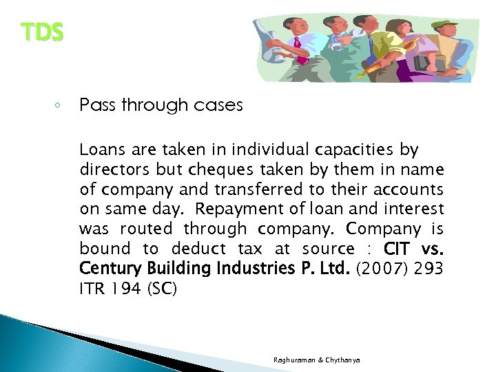 TDS ◦ Pass through cases Loans are taken in individual capacities by directors but