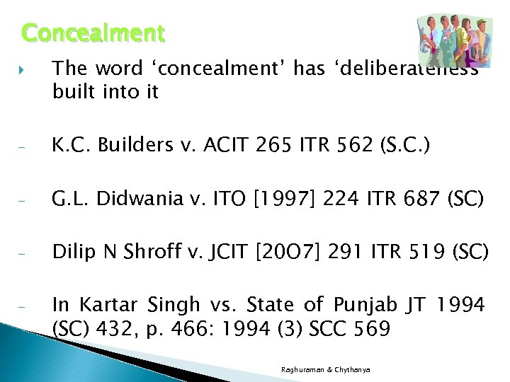 Concealment The word 'concealment' has 'deliberateness' built into it - K. C. Builders v.