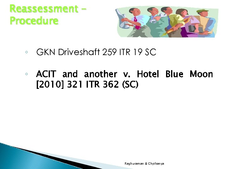 Reassessment – Procedure ◦ GKN Driveshaft 259 ITR 19 SC ◦ ACIT and another