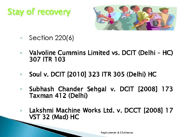 Stay of recovery ◦ Section 220(6) ◦ Valvoline Cummins Limited vs. DCIT (Delhi –