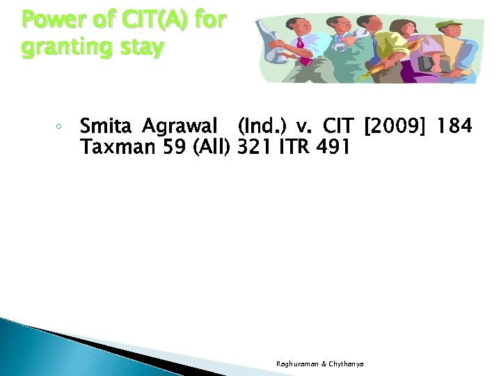 Power of CIT(A) for granting stay ◦ Smita Agrawal (Ind. ) v. CIT [2009]