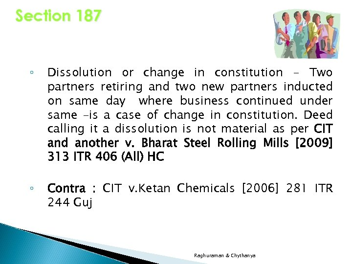 Section 187 ◦ Dissolution or change in constitution - Two partners retiring and two