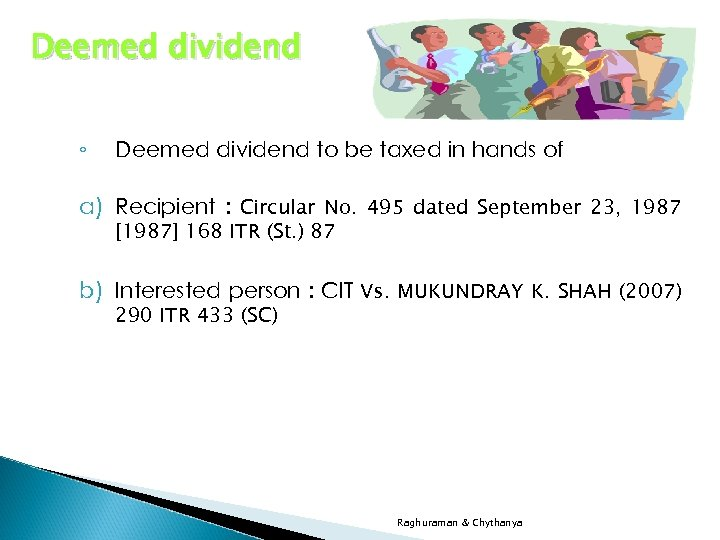 Deemed dividend ◦ Deemed dividend to be taxed in hands of a) Recipient :