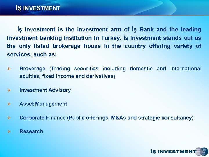 İŞ INVESTMENT İş Investment is the investment arm of İş Bank and the leading