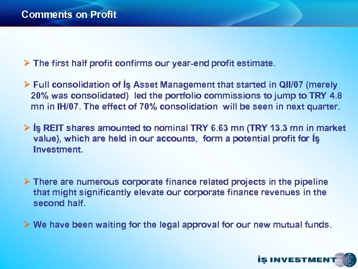 Comments on Profit Ø The first half profit confirms our year-end profit estimate. Ø