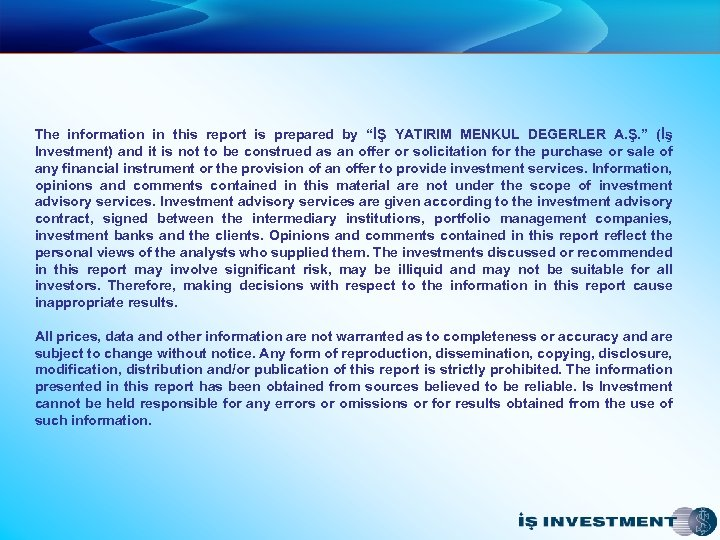 "The information in this report is prepared by ""İŞ YATIRIM MENKUL DEGERLER A. Ş."