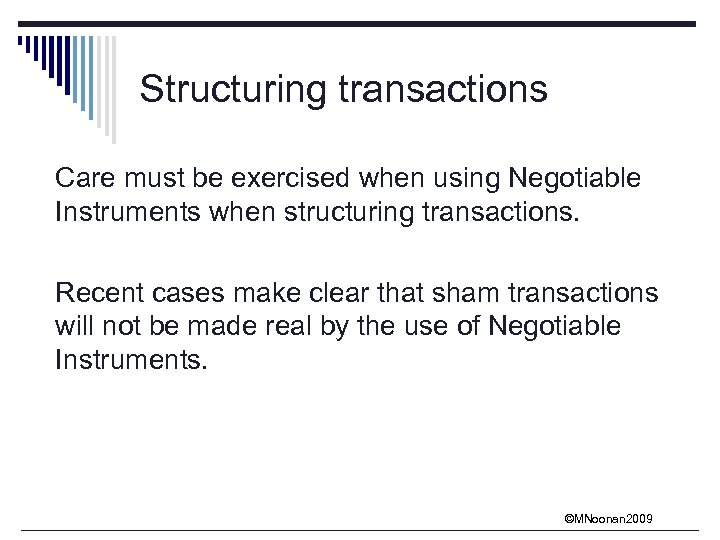 Structuring transactions Care must be exercised when using Negotiable Instruments when structuring transactions. Recent
