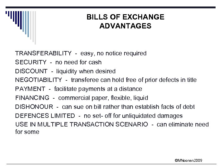 BILLS OF EXCHANGE ADVANTAGES TRANSFERABILITY - easy, no notice required SECURITY - no need