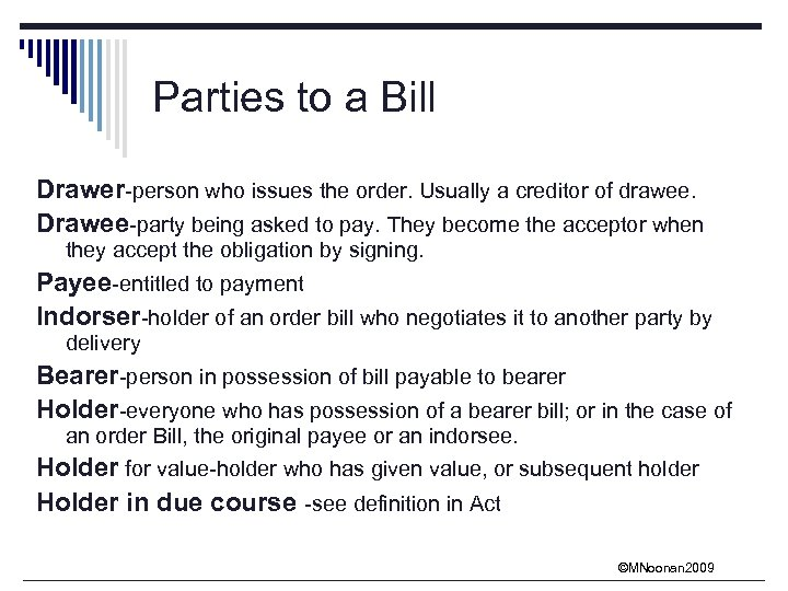 Parties to a Bill Drawer-person who issues the order. Usually a creditor of drawee.