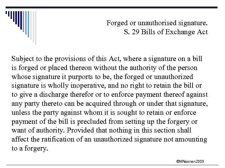 Forged or unauthorised signature. S. 29 Bills of Exchange Act Subject to the provisions