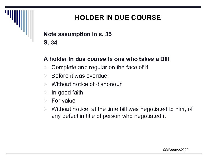 HOLDER IN DUE COURSE Note assumption in s. 35 S. 34 A holder in