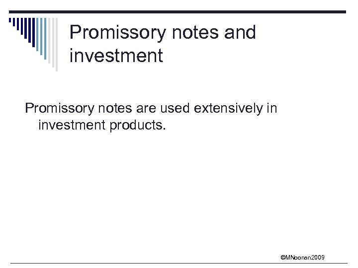 Promissory notes and investment Promissory notes are used extensively in investment products. ©MNoonan 2009