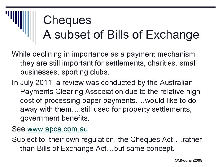 Cheques A subset of Bills of Exchange While declining in importance as a payment