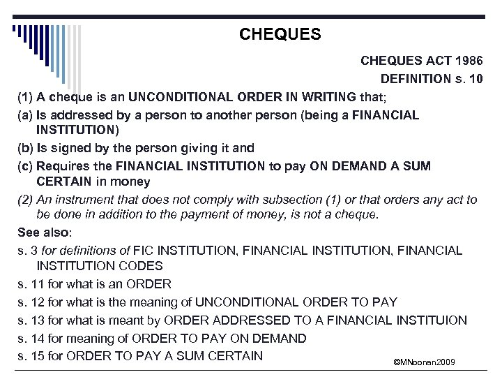 CHEQUES ACT 1986 DEFINITION s. 10 (1) A cheque is an UNCONDITIONAL ORDER IN