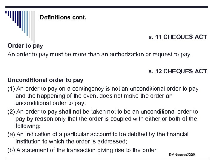 Definitions cont. s. 11 CHEQUES ACT Order to pay An order to pay must