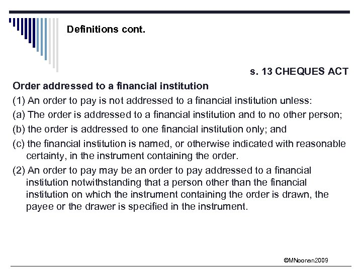 Definitions cont. s. 13 CHEQUES ACT Order addressed to a financial institution (1) An