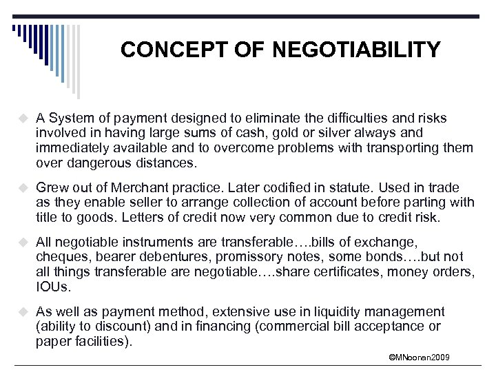 CONCEPT OF NEGOTIABILITY u A System of payment designed to eliminate the difficulties and