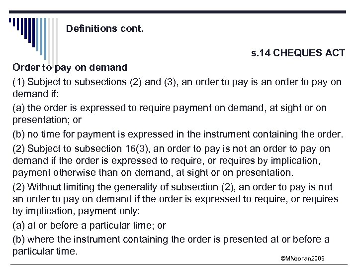 Definitions cont. s. 14 CHEQUES ACT Order to pay on demand (1) Subject to