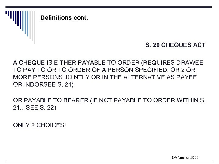 Definitions cont. S. 20 CHEQUES ACT A CHEQUE IS EITHER PAYABLE TO ORDER (REQUIRES