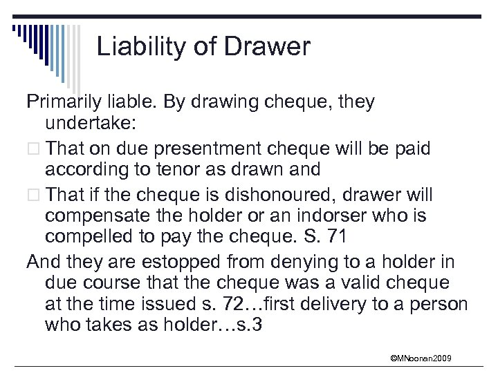 Liability of Drawer Primarily liable. By drawing cheque, they undertake: o That on due