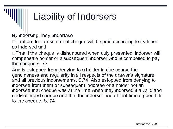 Liability of Indorsers By indorsing, they undertake o. That on due presentment cheque will